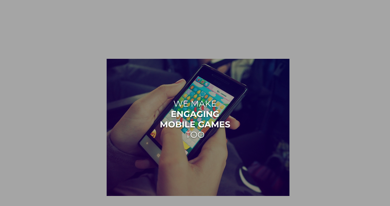 We make Engaging Mobile Games too